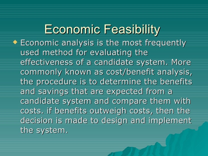 Economic Feasibility  <ul><li>Economic analysis is the most frequently used method for evaluating the effectiveness of a c...