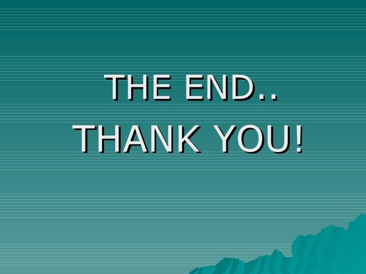<ul><ul><li>THE END.. </li></ul></ul><ul><li>THANK YOU! </li></ul>