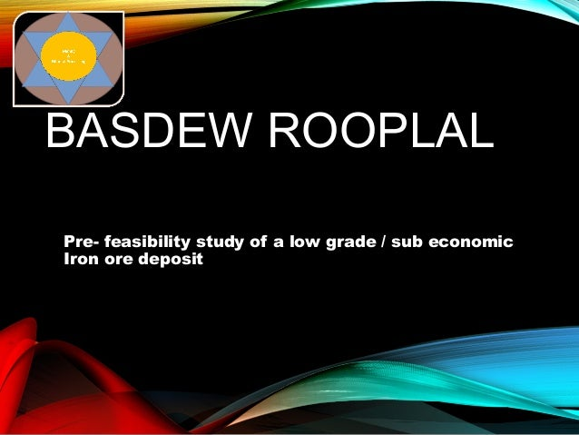 Basdew Rooplal Pre- feasibility study of a low grade / sub economic Iron ore deposit