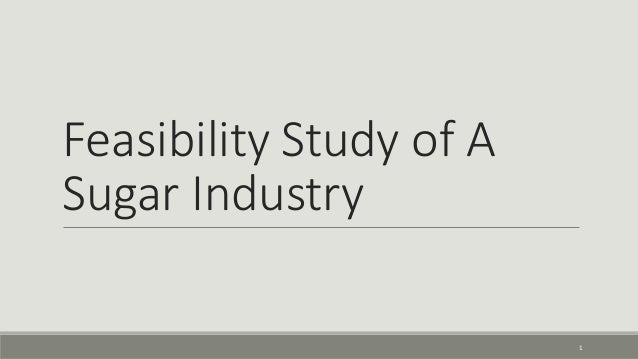 Feasibility study of a sugar industry