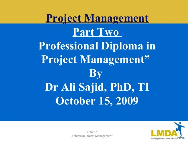"Lecture 1 Diploma in Project Management Project Management Part Two Professional Diploma in Project Management"" By Dr Ali ..."
