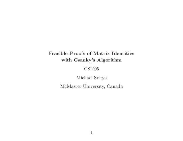 Feasible Proofs of Matrix Identitieswith Csanky's AlgorithmCSL'05Michael SoltysMcMaster University, Canada1