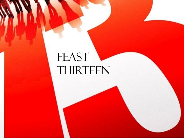FEAST THIRTEEN