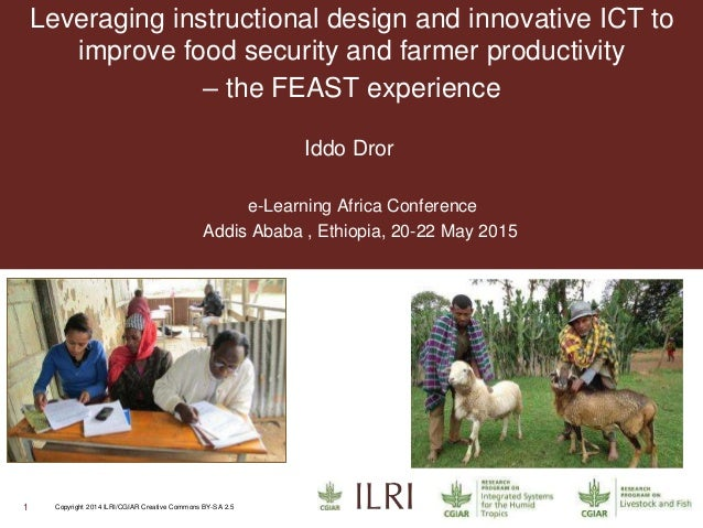1 Copyright 2014 ILRI/CGIAR Creative Commons BY-SA 2.5 Leveraging instructional design and innovative ICT to improve food ...