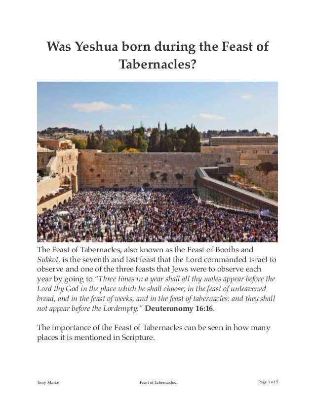 Was Yeshua born during the Feast of Tabernacles? The Feast of Tabernacles, also known as the Feast of Booths and Sukkot, i...