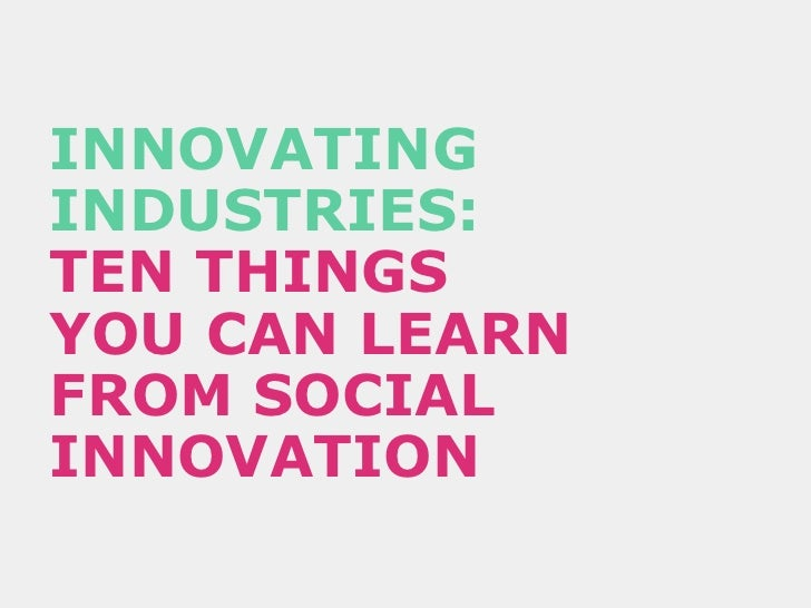 INNOVATING INDUSTRIES:   TEN THINGS  YOU CAN LEARN  FROM SOCIAL INNOVATION