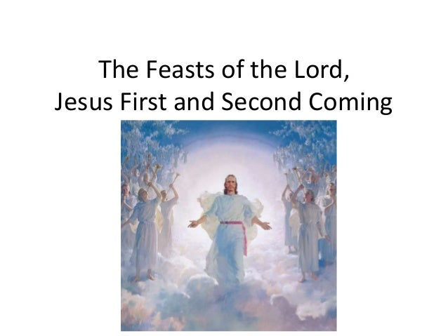 The Feasts of the Lord,Jesus First and Second Coming