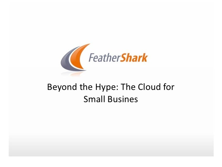 Beyond	  the	  Hype:	  The	  Cloud	  for	             Small	  Busines