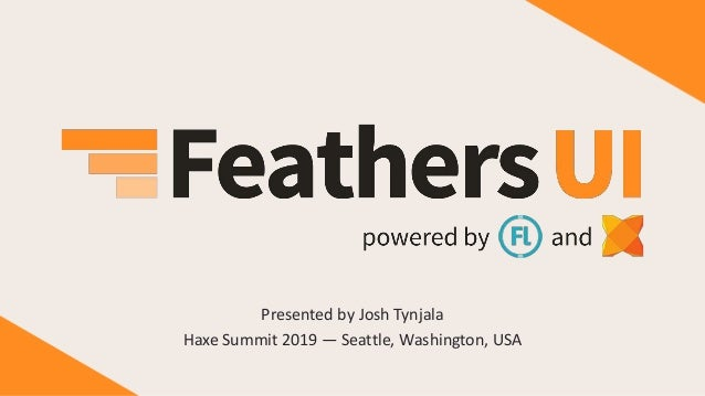 Presented by Josh Tynjala Haxe Summit 2019 — Seattle, Washington, USA