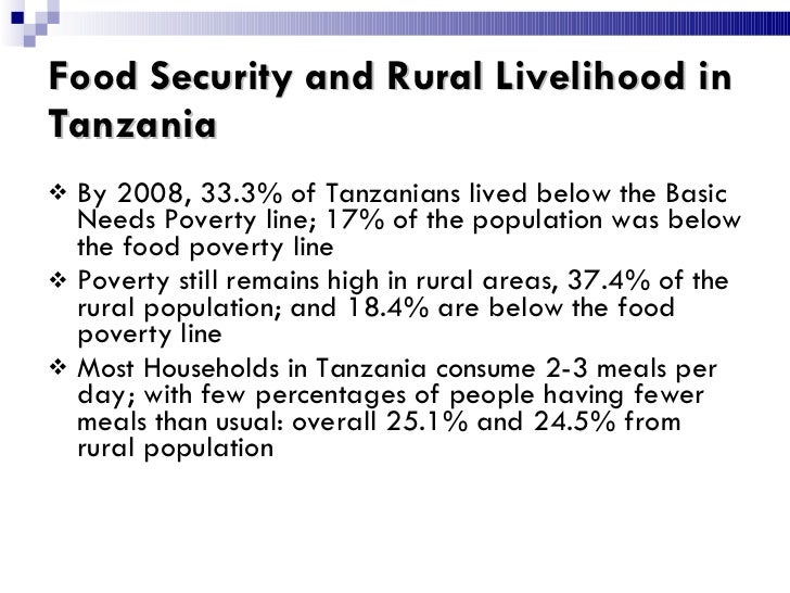 Food Security and Rural Livelihood in Tanzania <ul><li>By 2008, 33.3% of Tanzanians lived below the Basic Needs Poverty li...