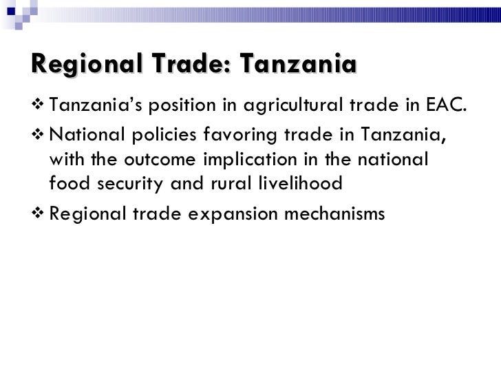 Regional Trade: Tanzania <ul><li>Tanzania's position in agricultural trade in EAC. </li></ul><ul><li>National policies fav...