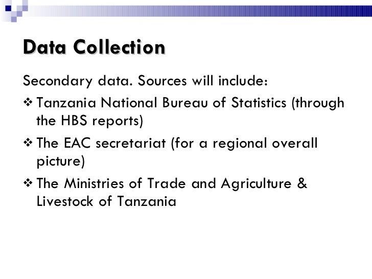 Data Collection <ul><li>Secondary data. Sources will include: </li></ul><ul><li>Tanzania National Bureau of Statistics (th...