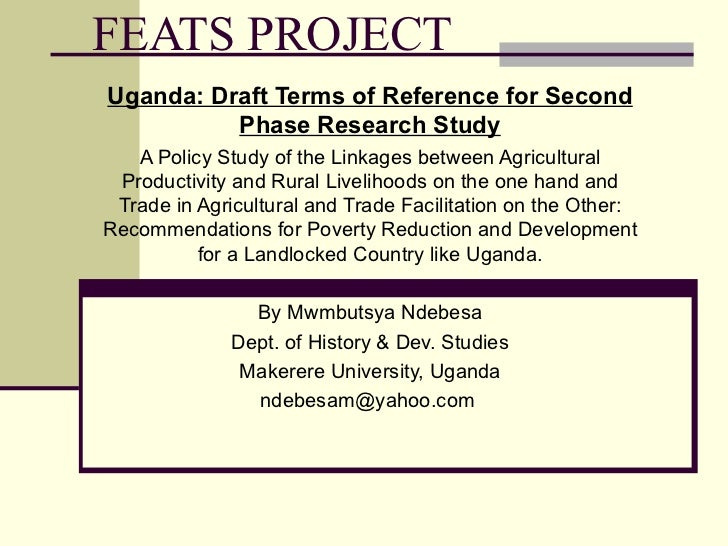 FEATS PROJECT Uganda: Draft Terms of Reference for Second Phase Research Study A Policy Study of the Linkages between Agri...