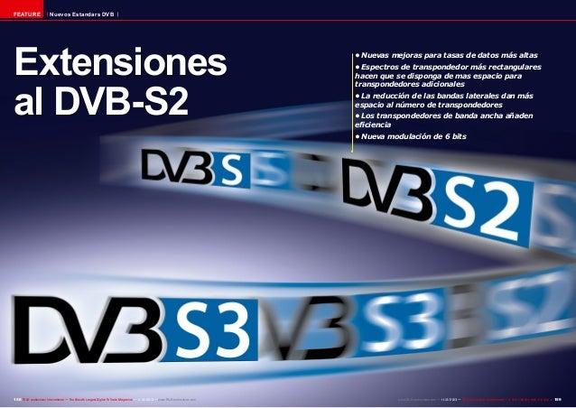 FEATURE  Nuevos Estandars DVB  Extensiones al DVB-S2  •Nuevas mejoras para tasas de datos más altas •Espectros de transp...