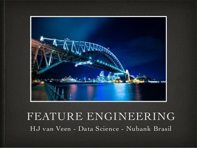 FEATURE ENGINEERING HJ van Veen - Data Science - Nubank Brasil