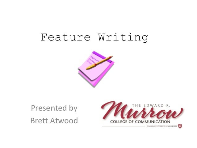 Feature Writing Presented by Brett Atwood