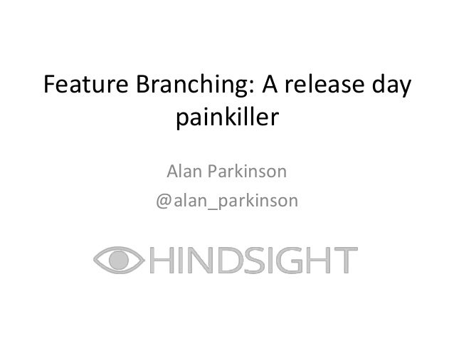 Feature Branching: A release day           painkiller          Alan Parkinson         @alan_parkinson