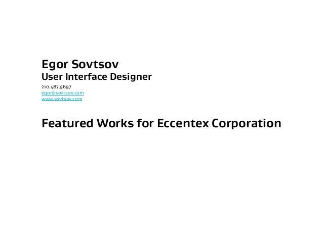 Egor SovtsovUser Interface Designer210.487.9697egor@sovtsov.comwww.sovtsov.comFeatured Works for Eccentex Corporation
