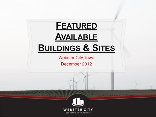 FEATURED    AVAILABLEBUILDINGS & SITES    Webster City, Iowa     December 2012