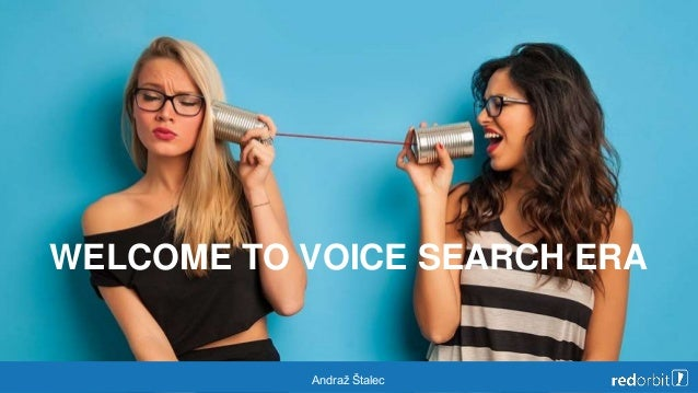 WELCOME TO VOICE SEARCH ERA Andraž Štalec
