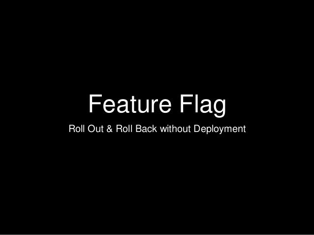 Feature Flag Roll Out & Roll Back without Deployment