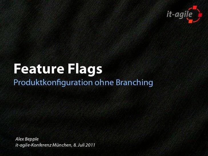 Feature FlagsProduktkonguration ohne BranchingAlex Beppleit-agile-Konferenz München, 8. Juli 2011