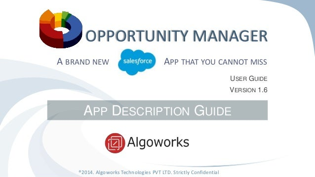 OPPORTUNITY MANAGER  A BRAND NEW SFORCE APP THAT YOU CANNOT MISS  APP DESCRIPTION GUIDE  ®2014. Algoworks Technologies PVT...