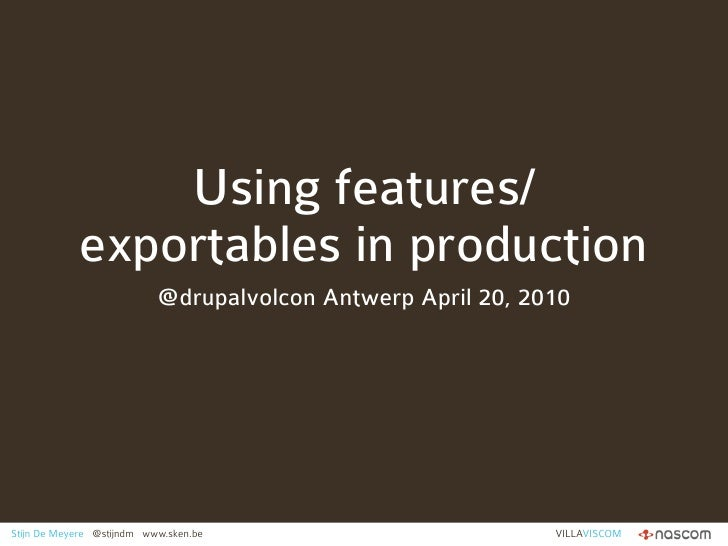 Using features/             exportables in production                            @drupalvolcon Antwerp April 20, 2010     ...