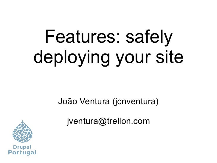 Features: safely deploying your site João Ventura (jcnventura) [email_address]