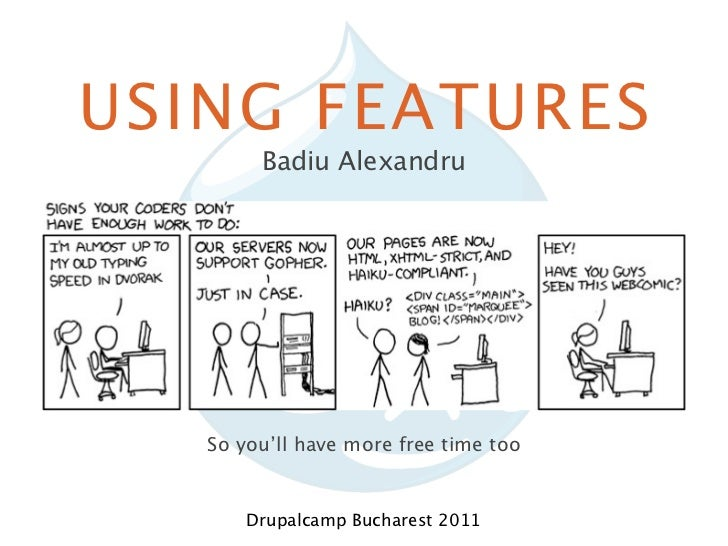 USING FEATURES        Badiu Alexandru   So you'll have more free time too       Drupalcamp Bucharest 2011
