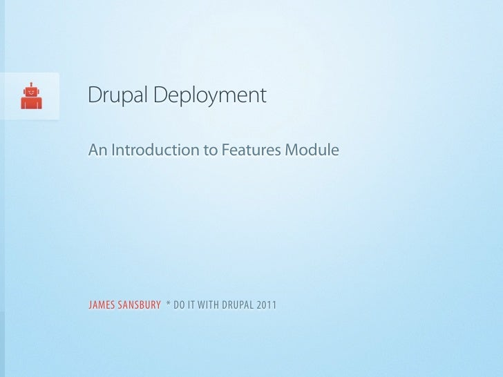 Drupal DeploymentAn Introduction to Features ModuleJAMES SANSBURY * DO IT WITH DRUPAL 2011