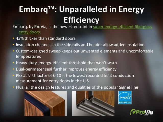 Embarq™: Unparalleled in Energy Efficiency Embarq, by ProVia, is the newest entrant in super energy-efficient fiberglass e...