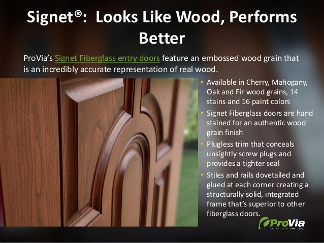 Signet®: Looks Like Wood, Performs Better ProVia's Signet Fiberglass entry doors feature an embossed wood grain that is an...