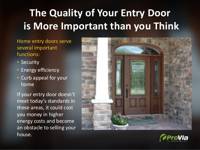 The Quality of Your Entry Door is More Important than you Think Home entry doors serve several important functions: • Secu...