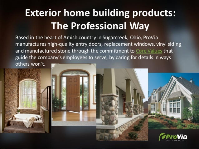 Exterior home building products: The Professional Way Based in the heart of Amish country in Sugarcreek, Ohio, ProVia manu...