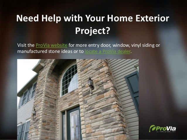 Need Help with Your Home Exterior Project? Visit the ProVia website for more entry door, window, vinyl siding or manufactu...