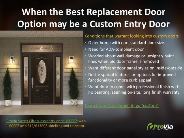 When the Best Replacement Door Option may be a Custom Entry Door Conditions that warrant looking into custom doors: • Olde...