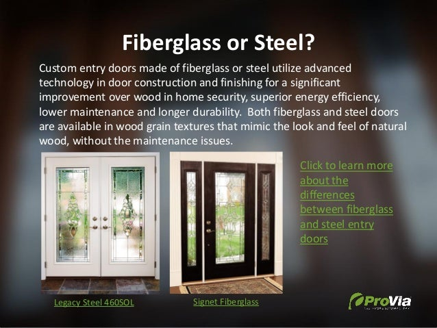 Fiberglass or Steel? Custom entry doors made of fiberglass or steel utilize advanced technology in door construction and f...