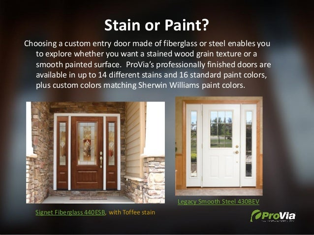 Stain or Paint? Choosing a custom entry door made of fiberglass or steel enables you to explore whether you want a stained...