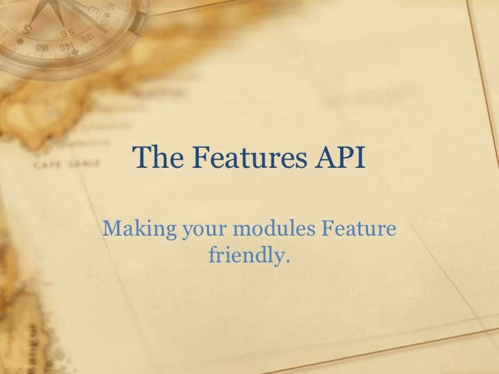 The Features APIMaking your modules Feature         friendly.
