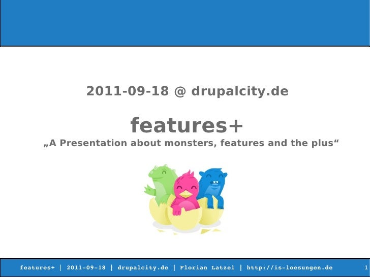 "2011-09-18 @ drupalcity.de                            features+     ""A Presentation about monsters, features and the plus""..."