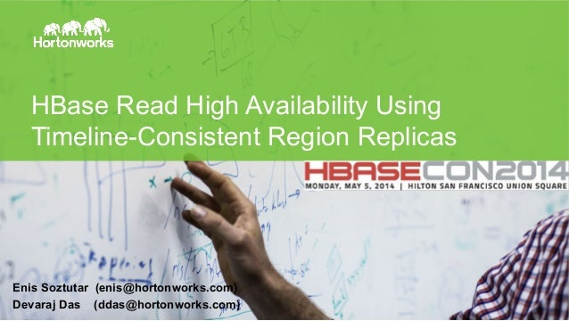 Page 1 © Hortonworks Inc. 2011 – 2014. All Rights Reserved HBase Read High Availability Using Timeline-Consistent Region R...