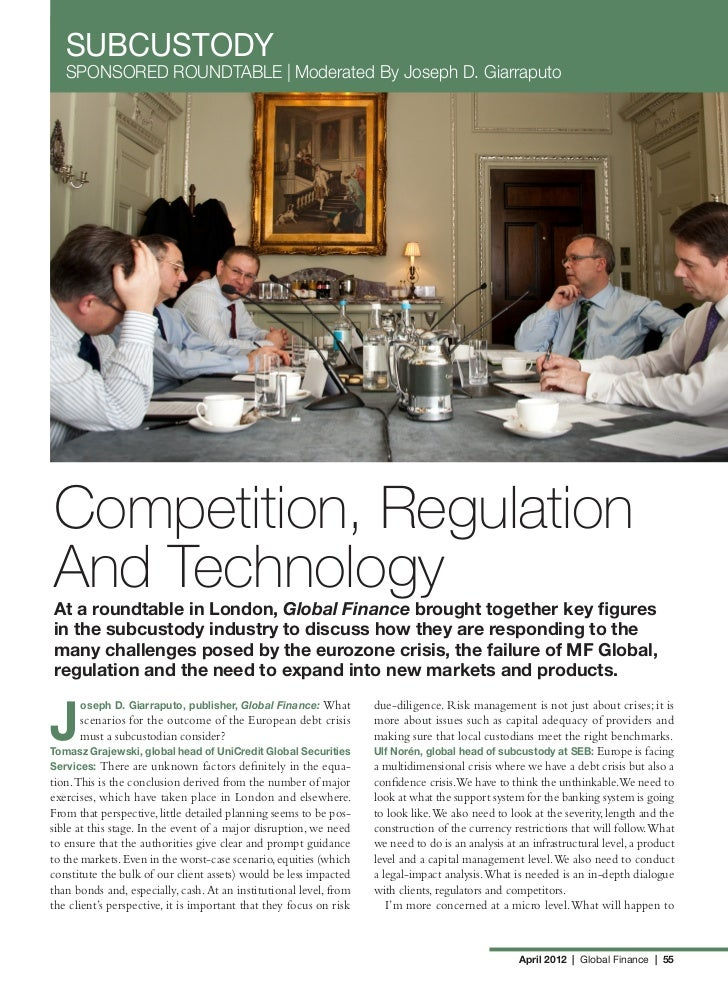 SUBCUSTODY   SPONSORED ROUNDTABLE | Moderated By Joseph D. GiarraputoCompetition, RegulationAnd TechnologyAt a roundtable ...