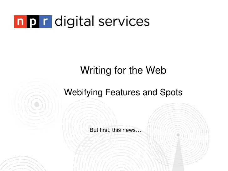 Writing for the WebWebifying Features and Spots      But first, this news…