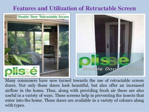 Features and Utilization of Retractable Screen  Many consumers have now turned towards the use of retractable screen  door...