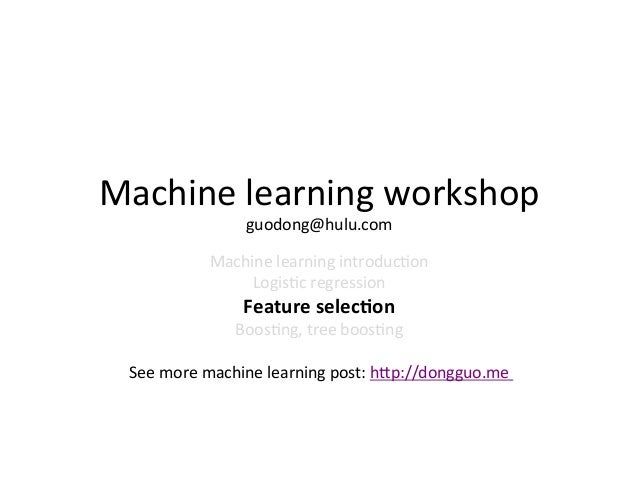 Machine	   learning	   workshop	    guodong@hulu.com	     Machine	   learning	   introduc7on	    Logis7c	   regression	   ...