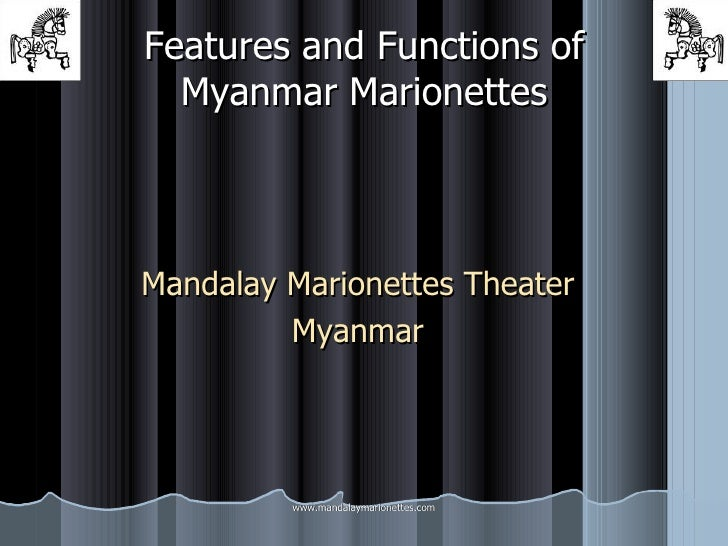 Features and Functions of Myanmar Marionettes Mandalay Marionettes Theater Myanmar www.mandalaymarionettes.com