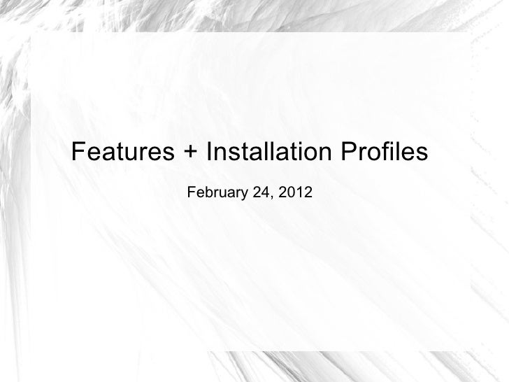 Features + Installation Profiles          February 24, 2012