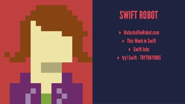 SWIFT ROBOT ▸ NatashaTheRobot.com ▸ This Week in Swift ▸ Swift Jobs ▸ try! Swift - TRYTOKYOIOS