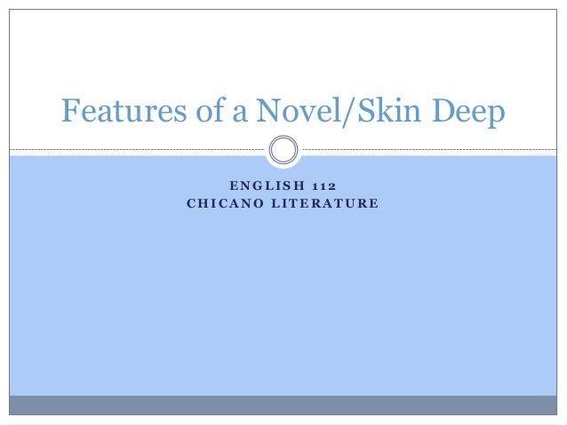 E N G L I S H 1 1 2 C H I C A N O L I T E R A T U R E Features of a Novel/Skin Deep